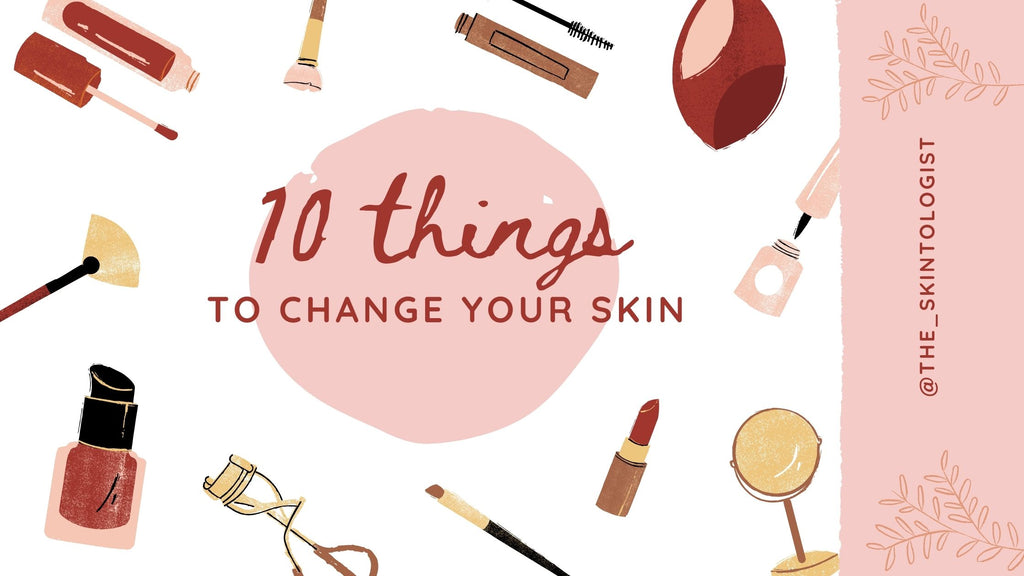 Ten things to completely change your skin