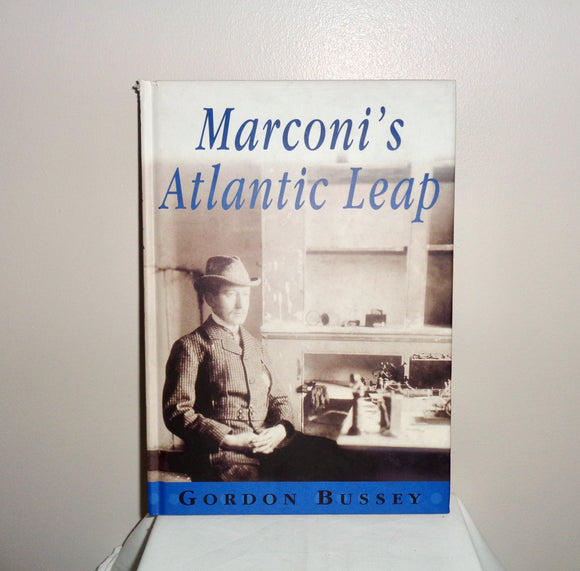 Marconi's Atlantic Leap By Gordon Bussey ISBN 095389 670 6