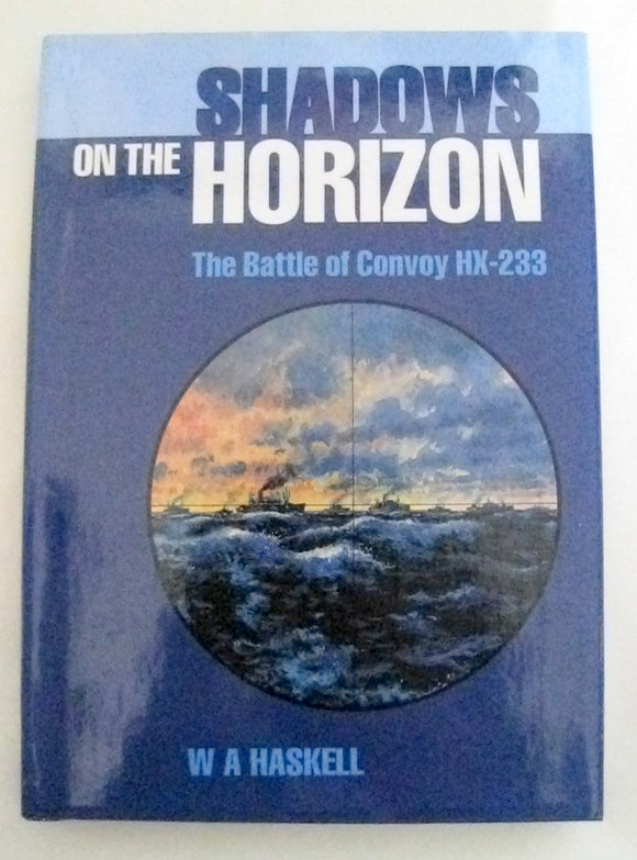Shadows On The Horizon The Battle of Convoy HX-233 By WA Haskell