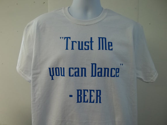 Trust Me You Can Dance - Beer T-Shirt