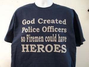 God Created Police Officers so Firemen Could Have Heroes PRINT ON FRONT T-Shirt