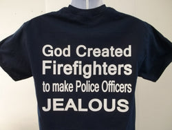 God Created Firefighters To Make Police Officers Jealous PRINT ON FRONT T-Shirt