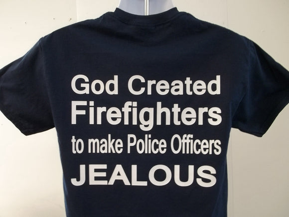 God Created Firefighters To Make Police Officers Jealous PRINT ON BACK T-Shirt