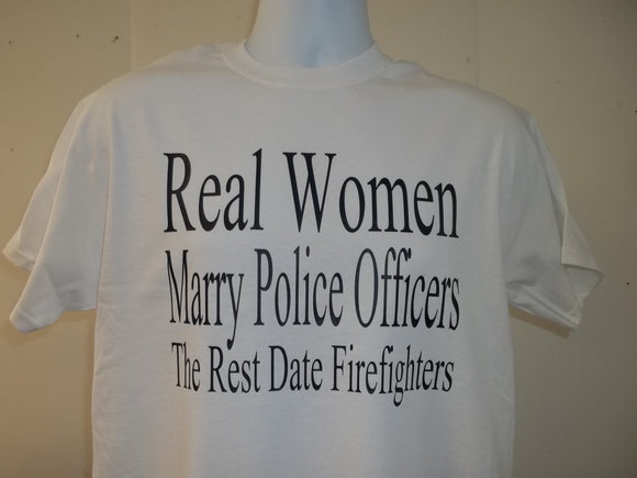 Real Women Marry Police Officers The Rest Date Firefighters T-Shirt Free Shipping in USA