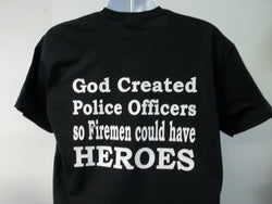 God Created Police Officers so Firemen Could Have Heroes PRINT ON BACK T-Shirt