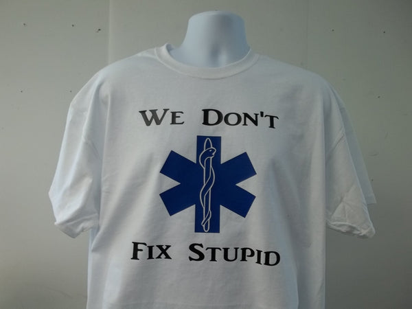 Star of Life We don't Fix Stupid T-Shirt