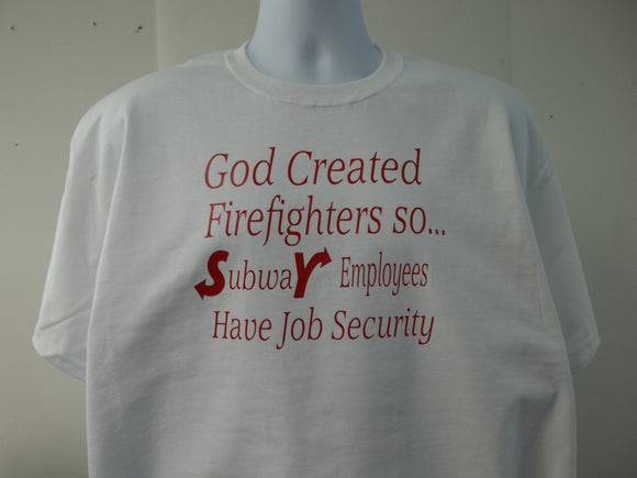 God Created Firefighters So Subway Employees Have Job Security T-Shirt