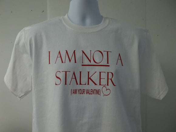 I Am Not A Stalker, I Am Your Valentine Heart T-Shirt