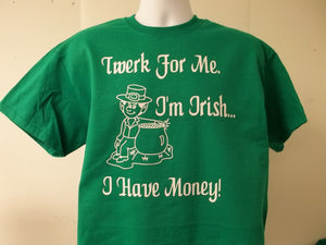Twerk For Me I'm Irish I Have Money St Patricks Day Parade Party Green T-Shirt