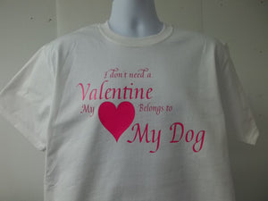 I Dont Need A Valentine My Heart Belongs To My Dog K-9 T-Shirt Free Shipping USA