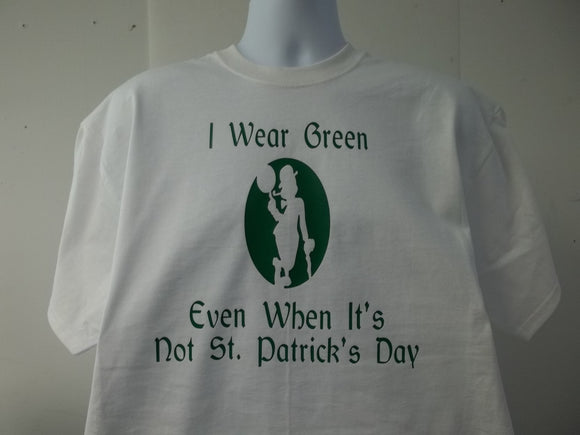 I Wear Green Even When Its Not St. Patrick's Day Boston T-Shirt Free Shipping US