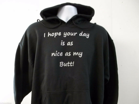 I Hope Your Day Is As Nice As My Butt Hoodie