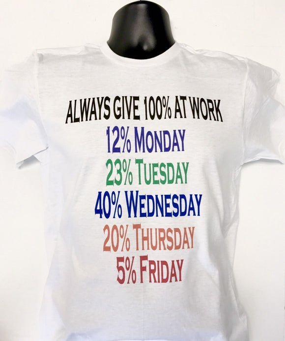 Always Give 100% At Work Funny Work Shirt