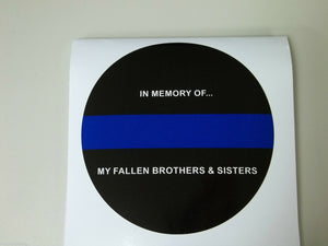 In Memory Of My Fallen Brothers & Sisters, 5 Sizes to choose from Blue Line Cir.