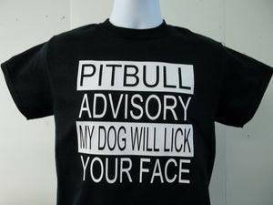 PitBull Advisory My Dog Will Lick Your Face T-Shirt, Choice of Colors, Free Ship