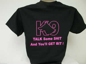 Talk Some Sh*t And You'll Get Bit K9 Shirt , Ladies