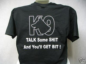 Talk Some Sh*t K-9 Shirt, K9 Shirt, K-9 Police,  XXXL
