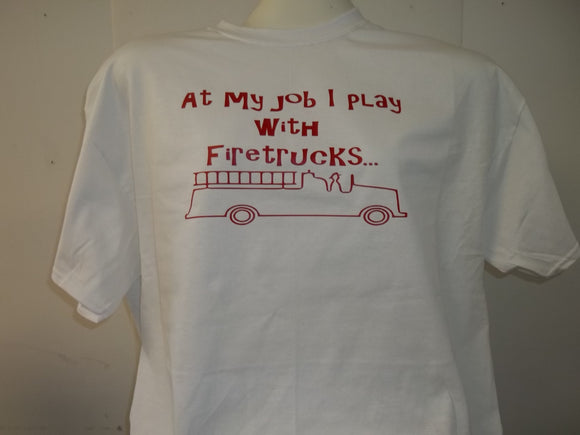 At My Job I Play With Firetrucks T-Shirt