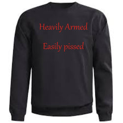Heavily Armed, Easily Pissed Crew Neck Sweatshirt