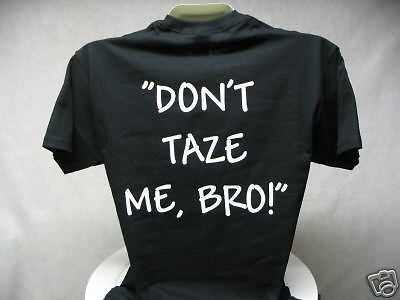 Don't Taze Me Bro T-Shirt, Printed Front and Back