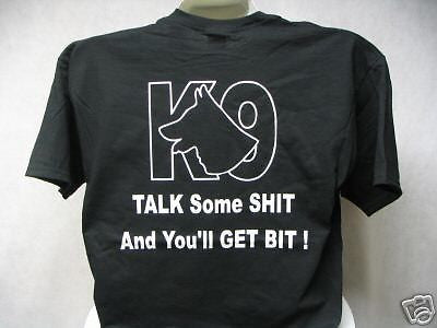 Talk Some Shit and You'll Get Bit K-9 T-Shirt, Printed Front & Back