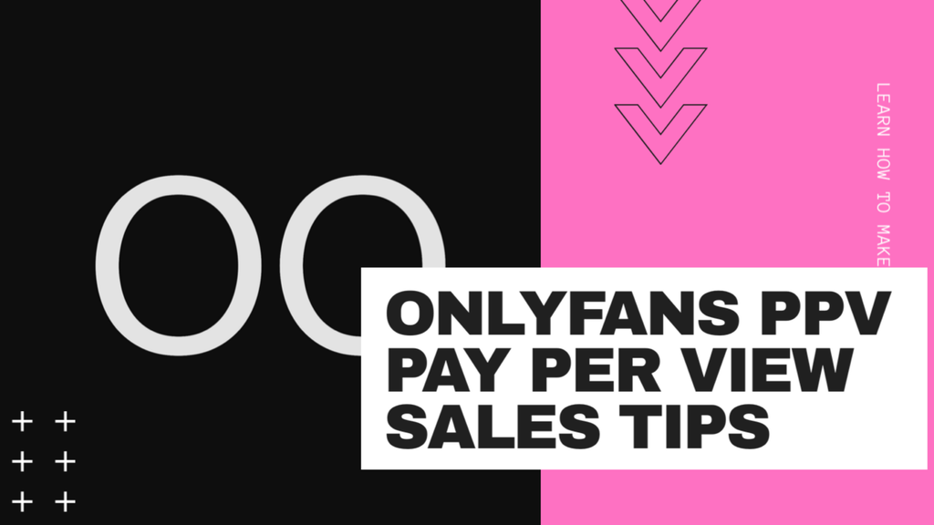 OnlyFans PPV Pay Per View Sales Tips