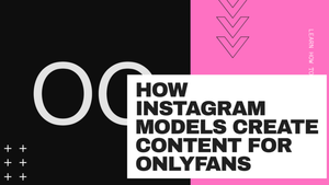 How Instagram Models Create Content For OnlyFans
