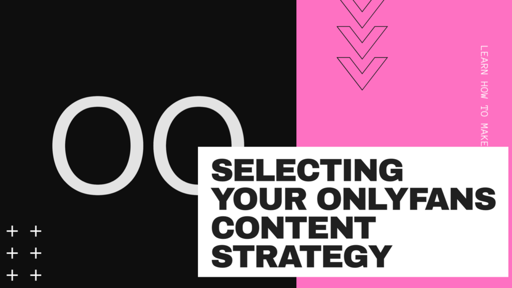 SELECTING YOUR ONLYFANS CONTENT STRATEGY