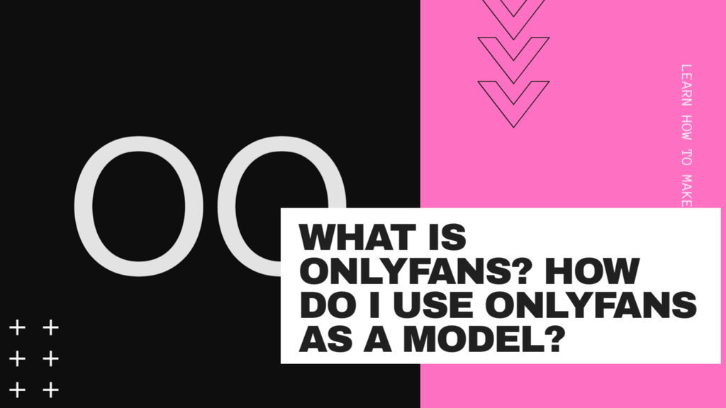 What Is OnlyFans? How do I Use OnlyFans As A Model?