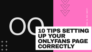 10 Tips Setting Up Your OnlyFans Page Correctly