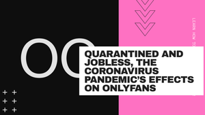 Quarantined and Jobless, The Coronavirus Pandemic's Effects On OnlyFans
