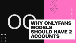 Why OnlyFans Models Should Have 2 Accounts