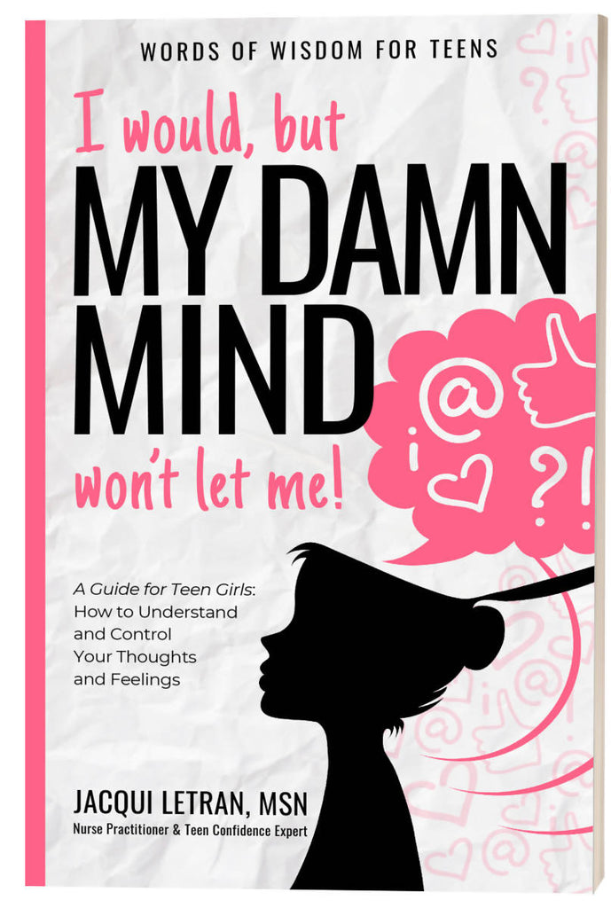 I would, but MY DAMN MIND won't let me: A Guide for Teen Girls: How to Understand and Control Your Thoughts and Feelings