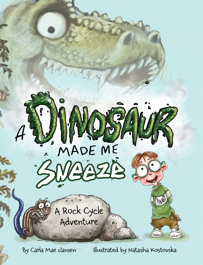 A Dinosaur Made Me Sneeze: A Rock Cycle Adventure