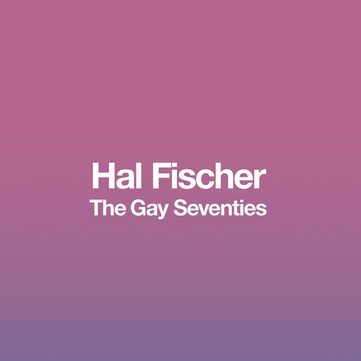 HAL FISCHER: THE GAY SEVENTIES - Bowerbird on Argyle