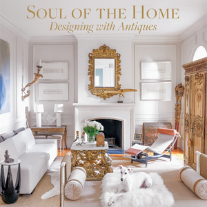 SOUL OF THE HOME - DESIGNING WITH ANTIQUES