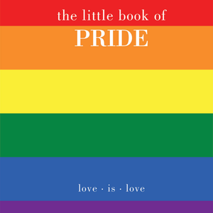 THE LITTLE BOOK OF PRIDE - LOVE IS  LOVE