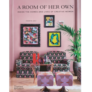 A ROOM OF HER OWN - INSIDE THE HOMES & LIVESW OF CREATIVE WOMEN