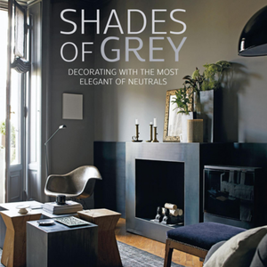 SHADES OF GREY - DECORATING WITH THE MOST ELEGANT NEUTRALS