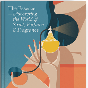 ESSENCE THE: DISCOVERING THE WORLD OF SCENT, PERFUME AND FRAGRANCE
