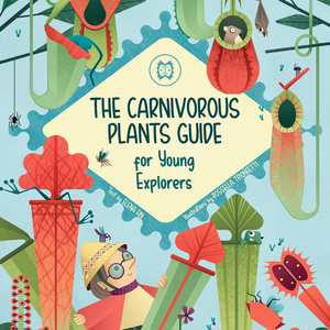 CARNIVOROUS PLANTS GUIDE FOR YOUNG EXPLORERS / ELENA FIN