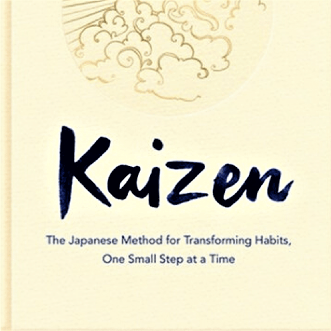 KAIZEN: THE JAPANESE METHOD FOR TRANSFORMING HABITS, ONE SMALL STEP AT A TIME BY SARAH HARVEY