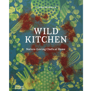 WILD KITCHEN - NATURE- LOVING CHEFS AT HOME