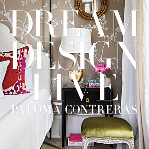 DREAM. DESIGN. LIVE. / PALOMA CONTRERAS