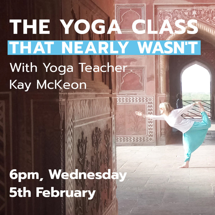 The Yoga Class That Nearly Wasn't With Yoga Teacher Kay McKeon