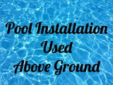 Pool Installation- Used Above Ground