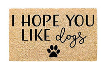 Load image into Gallery viewer, Printed Doormat - (I Hope You Like Dogs)