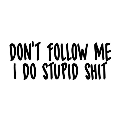 Dont follow me i do stupid shit