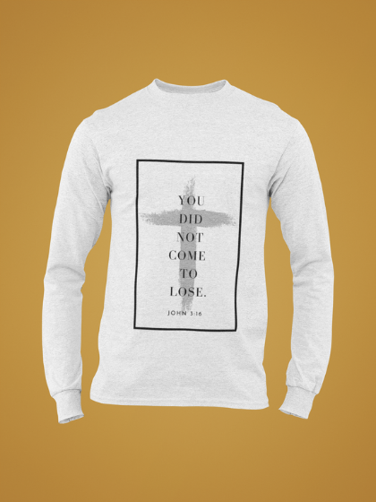J316 LONG SLEEVE T-SHIRT – You Did Not Come to Lose [FRAMED]