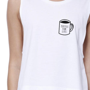 Coffee for Life Womens White Sleeveless Crop Top Gift for Friends
